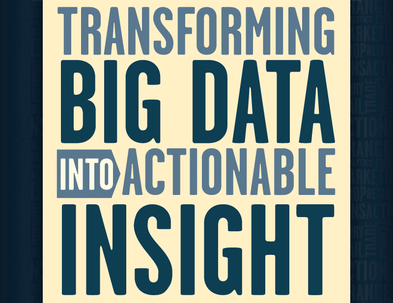 Transforming Big Data into Actionable Insights