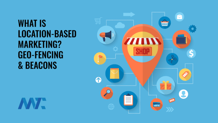 What is Location-Based Marketing: Geofencing and Beacons
