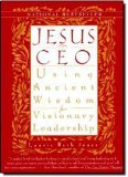Jesus CEO : Using Ancient Wisdom for Visionary Leadership