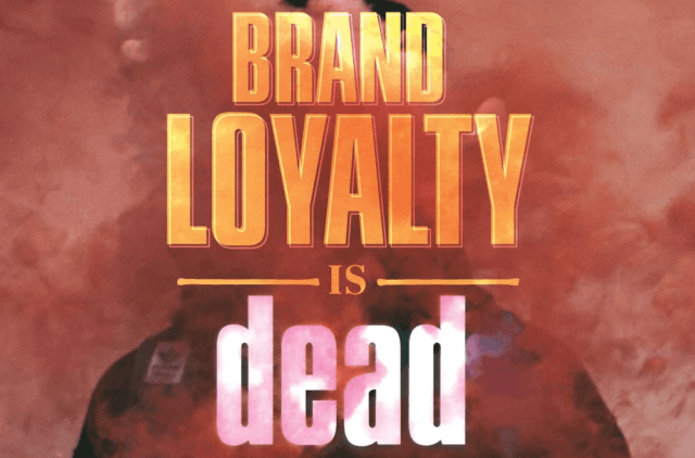 Brand Loyalty is Dead