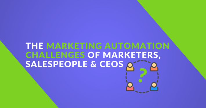 The Marketing Automation Challenges of Marketers, Salespeople, and CEOs