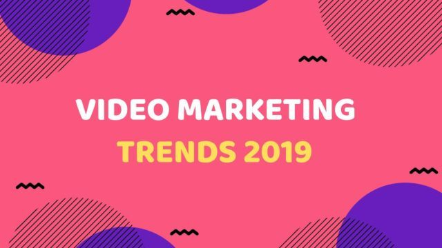 Video Marketing Trends 2019