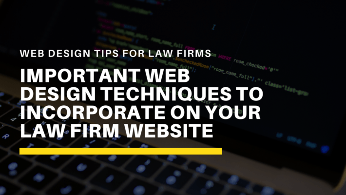 Important Web Design Techniques to Incorporate on your Law Firm Website