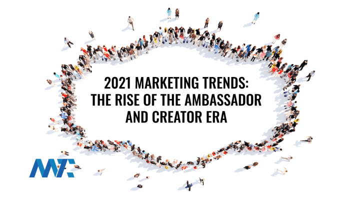 2021 Marketing Trends: The Rise of the Ambassador and Creator Era