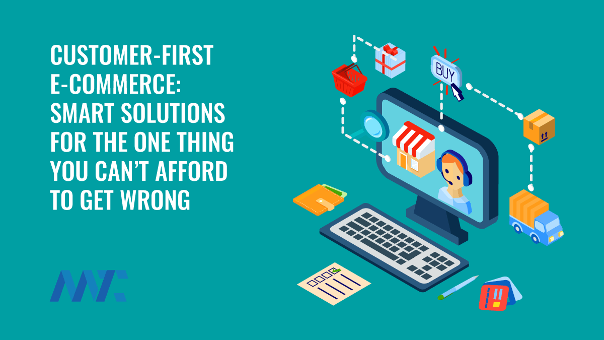 Customer-First E-Commerce: Smart Solutions for the One Thing You Can't Afford To Get Wrong