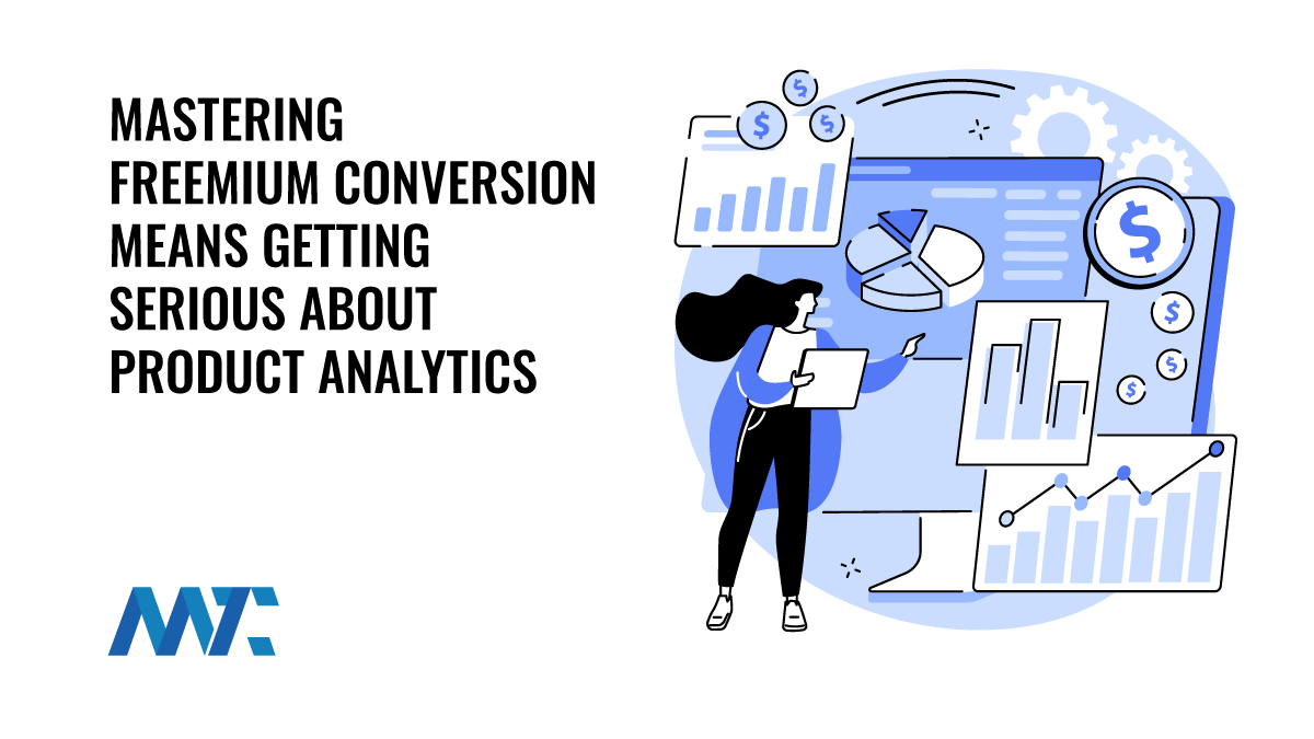 Mastering Freemium Conversion Means Getting Serious About Product Analytics