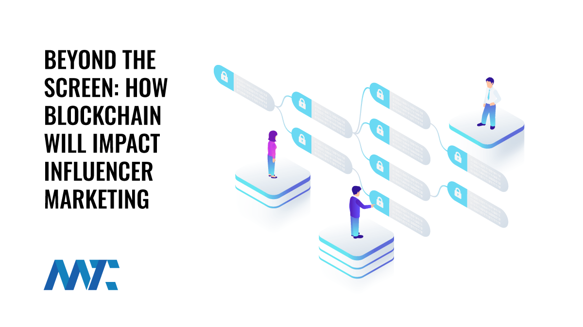 Beyond The Screen: How Blockchain Will Impact Influencer Marketing
