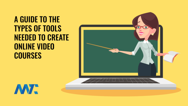 A Guide To The Types and Tools To Start Creating Online Video Courses