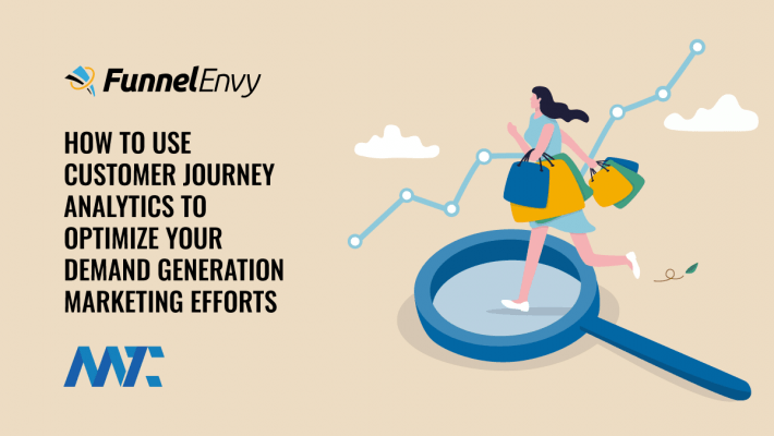 How to Use Customer Journey Analytics To Optimize Your Demand Generation Marketing Efforts